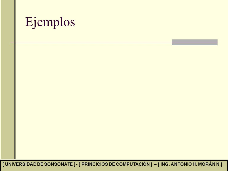 Ejemplos [ UNIVERSIDAD DE SONSONATE ] - [ PRINCICIOS DE COMPUTACIÓN ] – [ ING.